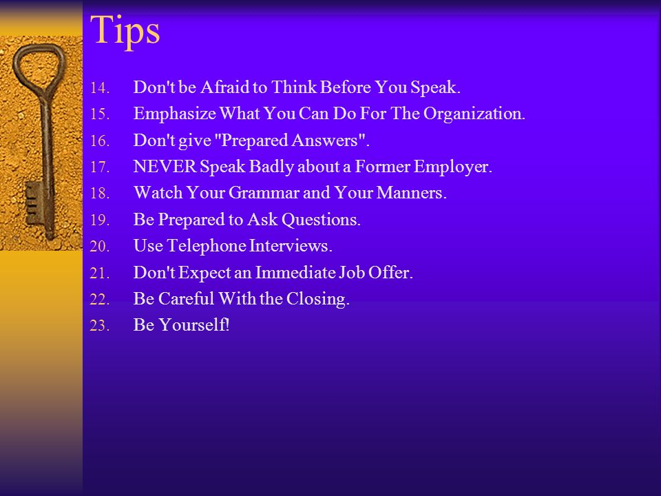 Tips 14. Don't be Afraid to Think Before You Speak. 15. Emphasize What You Can Do For The Organization. 16. Don't give