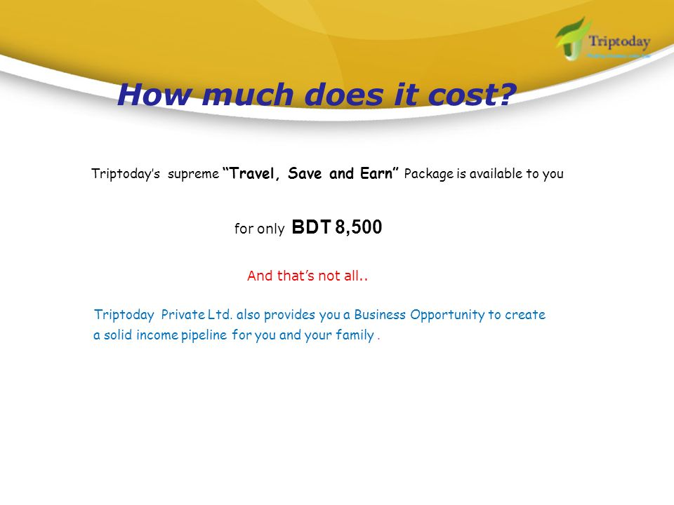 Triptodays supreme Travel, Save and Earn Package is available to you Triptoday Private Ltd. also provides you a Business Opportunity to create a solid
