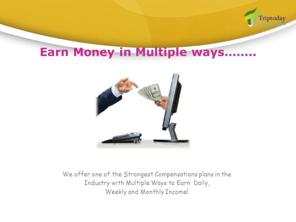 Earn Money in Multiple ways…….. We offer one of the Strongest Compensations plans in the Industry with Multiple Ways to Earn Daily, Weekly and Monthly