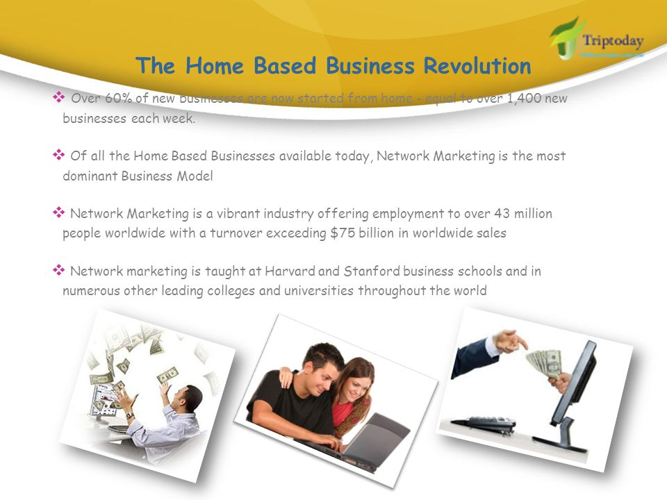 Over 60% of new businesses are now started from home - equal to over 1,400 new businesses each week. Of all the Home Based Businesses available today,