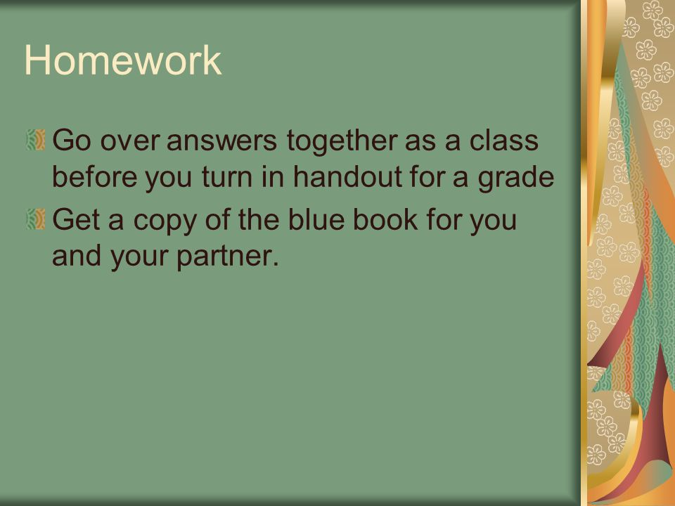 Class Dismissal Clean around your desk Straighten all chairs and desks What is the homework assignment.