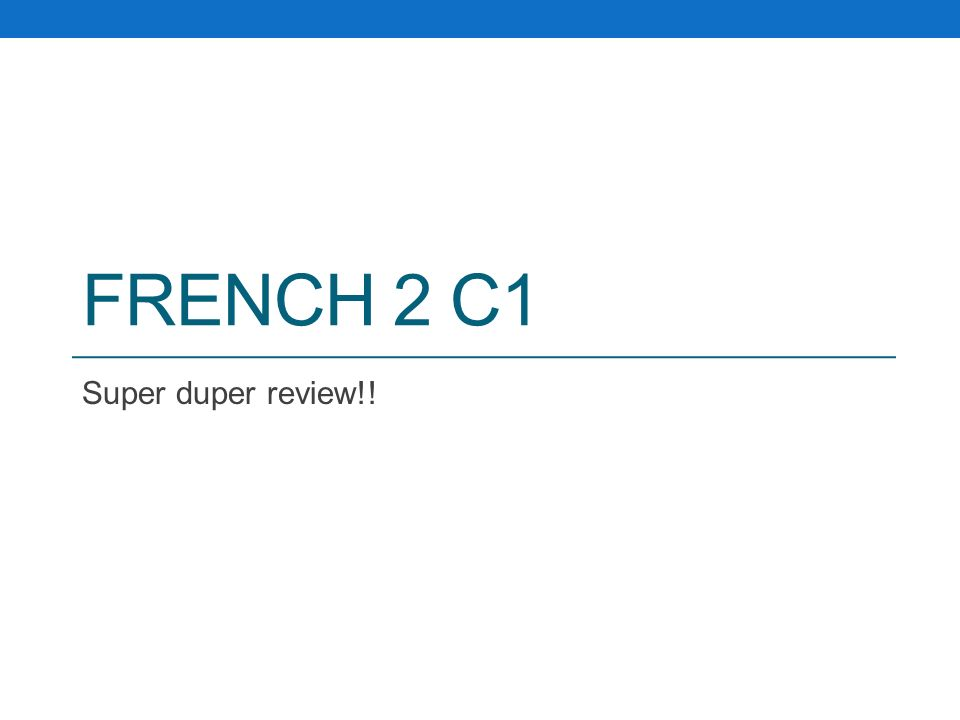 FRENCH 2 C1 Super duper review!!