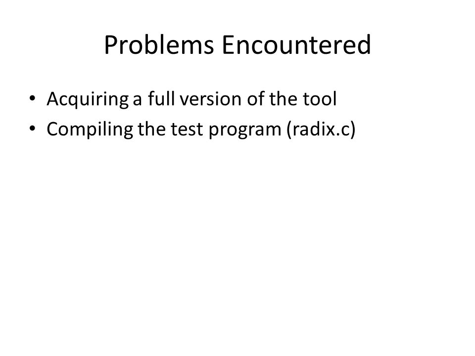Problems Encountered Acquiring a full version of the tool Compiling the test program (radix.c)