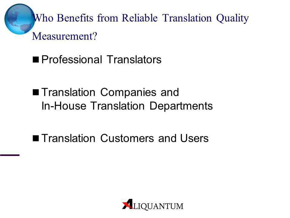 Who Benefits from Reliable Translation Quality Measurement? Professional Translators Translation Companies and In-House Translation Departments Transl