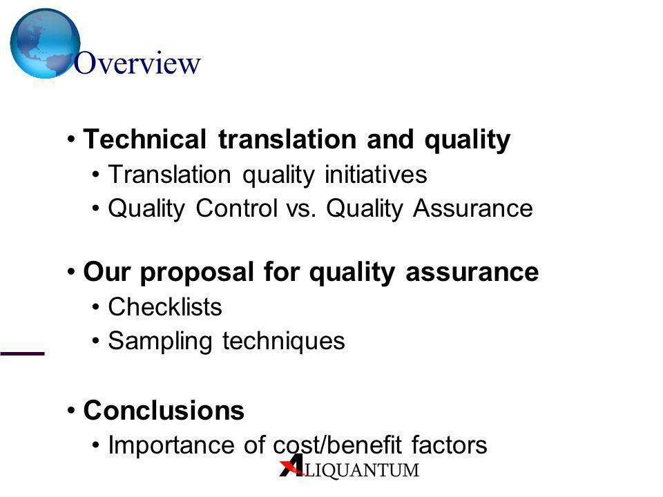 Overview Technical translation and quality Translation quality initiatives Quality Control vs. Quality Assurance Our proposal for quality assurance Ch