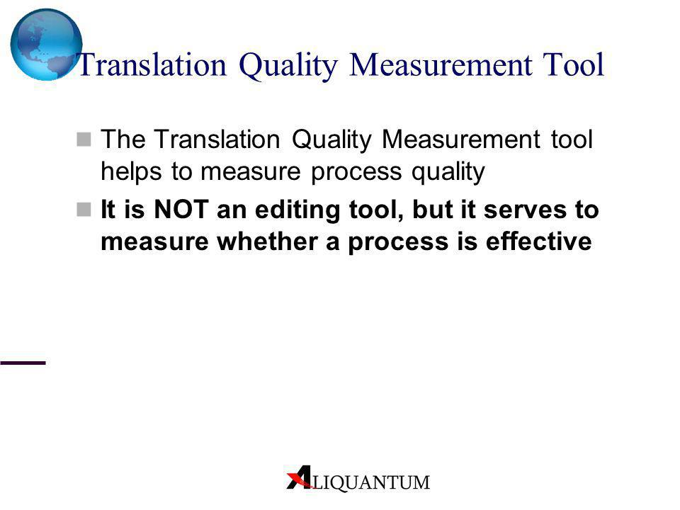 Translation Quality Measurement Tool The Translation Quality Measurement tool helps to measure process quality It is NOT an editing tool, but it serve