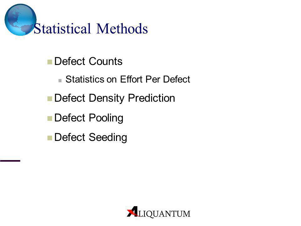 Statistical Methods Defect Counts Statistics on Effort Per Defect Defect Density Prediction Defect Pooling Defect Seeding
