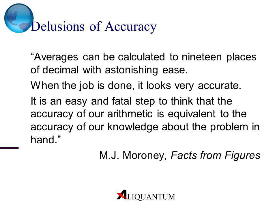 Delusions of Accuracy Averages can be calculated to nineteen places of decimal with astonishing ease. When the job is done, it looks very accurate. It