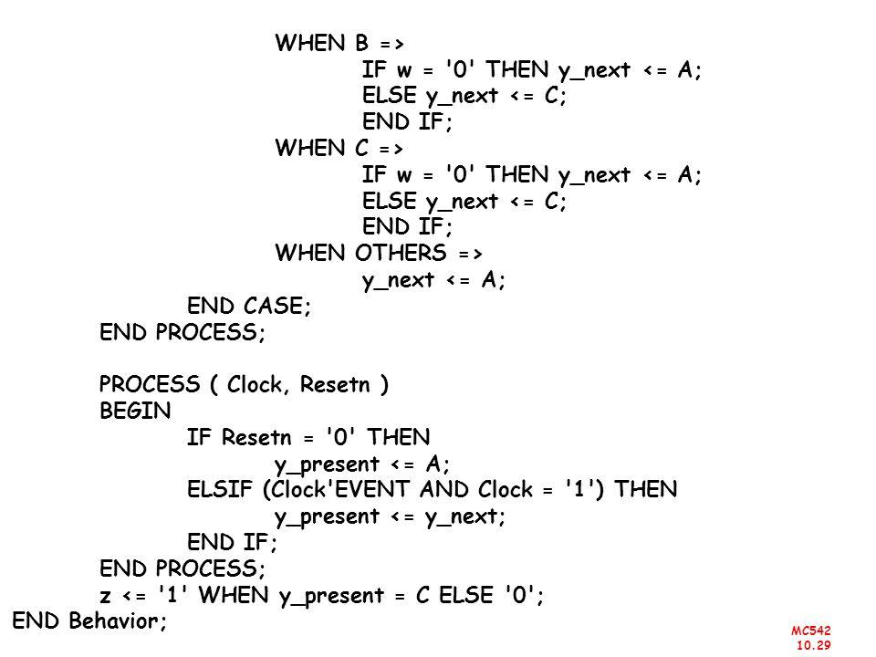 MC542 10.29 WHEN B => IF w = '0' THEN y_next <= A; ELSE y_next <= C; END IF; WHEN C => IF w = '0' THEN y_next <= A; ELSE y_next <= C; END IF; WHEN OTH