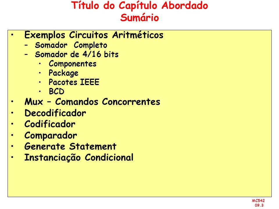 MC542 09.3 Título do Capítulo Abordado Sumário Exemplos Circuitos Aritméticos –Somador Completo –Somador de 4/16 bits Componentes Package Pacotes IEEE