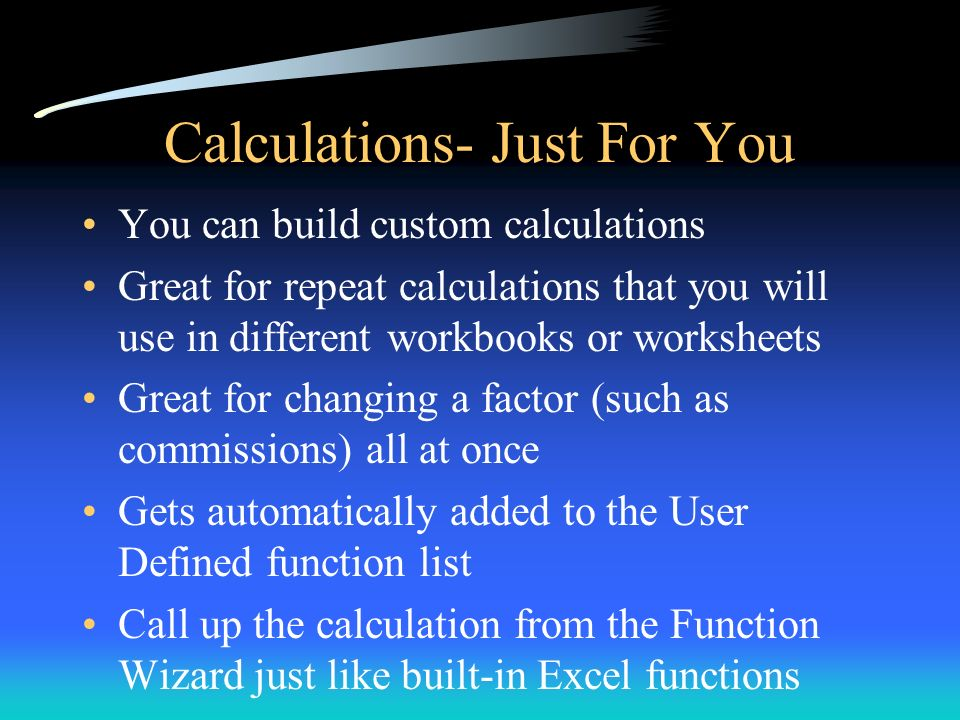 Calculations- Just For You You can build custom calculations Great for repeat calculations that you will use in different workbooks or worksheets Grea