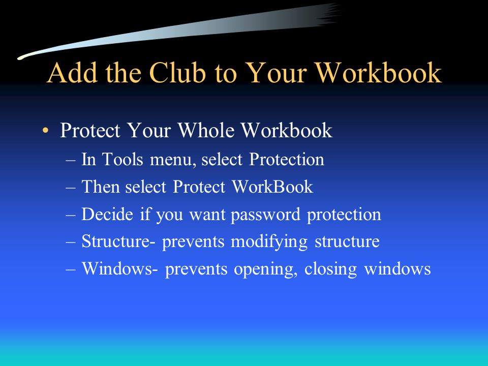Add the Club to Your Workbook Protect Your Whole Workbook –In Tools menu, select Protection –Then select Protect WorkBook –Decide if you want password