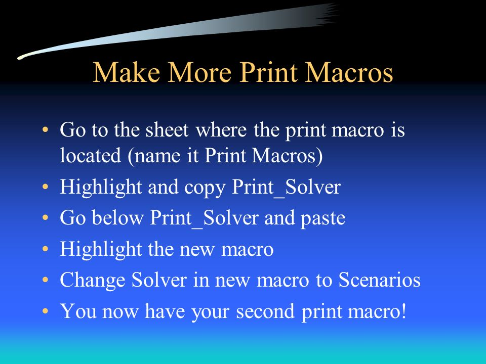 Make More Print Macros Go to the sheet where the print macro is located (name it Print Macros) Highlight and copy Print_Solver Go below Print_Solver a