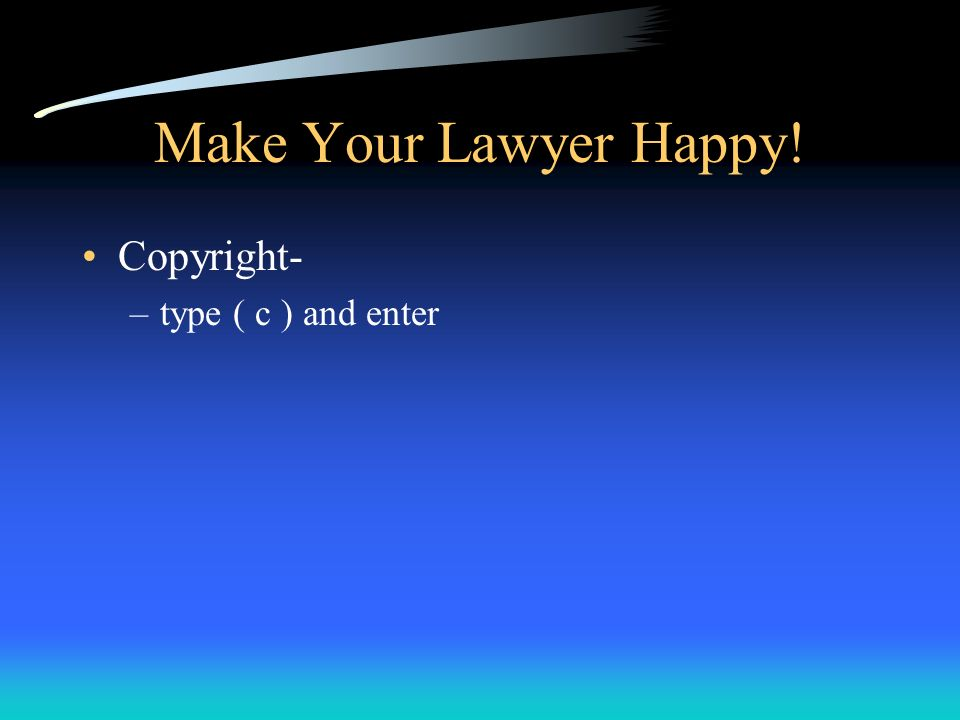 Make Your Lawyer Happy! Copyright- –type ( c ) and enter