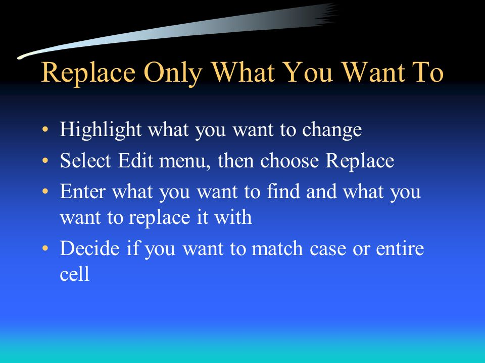 Replace Only What You Want To Highlight what you want to change Select Edit menu, then choose Replace Enter what you want to find and what you want to
