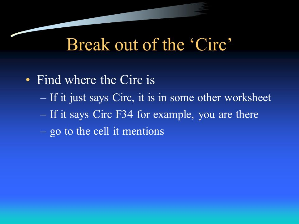 Break out of the Circ Find where the Circ is –If it just says Circ, it is in some other worksheet –If it says Circ F34 for example, you are there –go