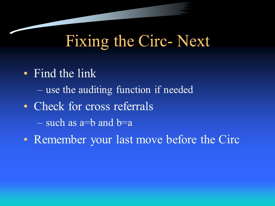 Fixing the Circ- Next Find the link –use the auditing function if needed Check for cross referrals –such as a=b and b=a Remember your last move before