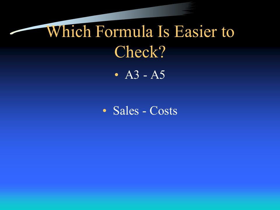 Which Formula Is Easier to Check? A3 - A5 Sales - Costs
