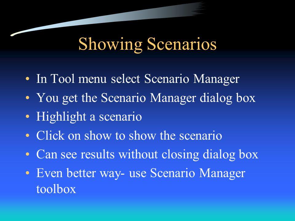 Showing Scenarios In Tool menu select Scenario Manager You get the Scenario Manager dialog box Highlight a scenario Click on show to show the scenario