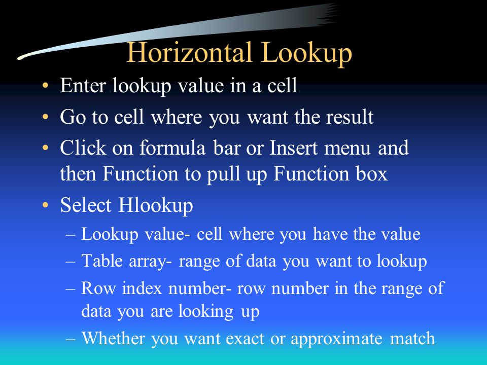 Horizontal Lookup Enter lookup value in a cell Go to cell where you want the result Click on formula bar or Insert menu and then Function to pull up F