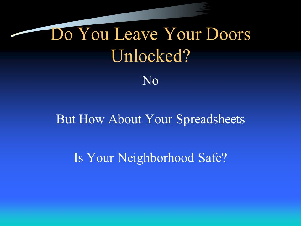 Do You Leave Your Doors Unlocked? No But How About Your Spreadsheets Is Your Neighborhood Safe?
