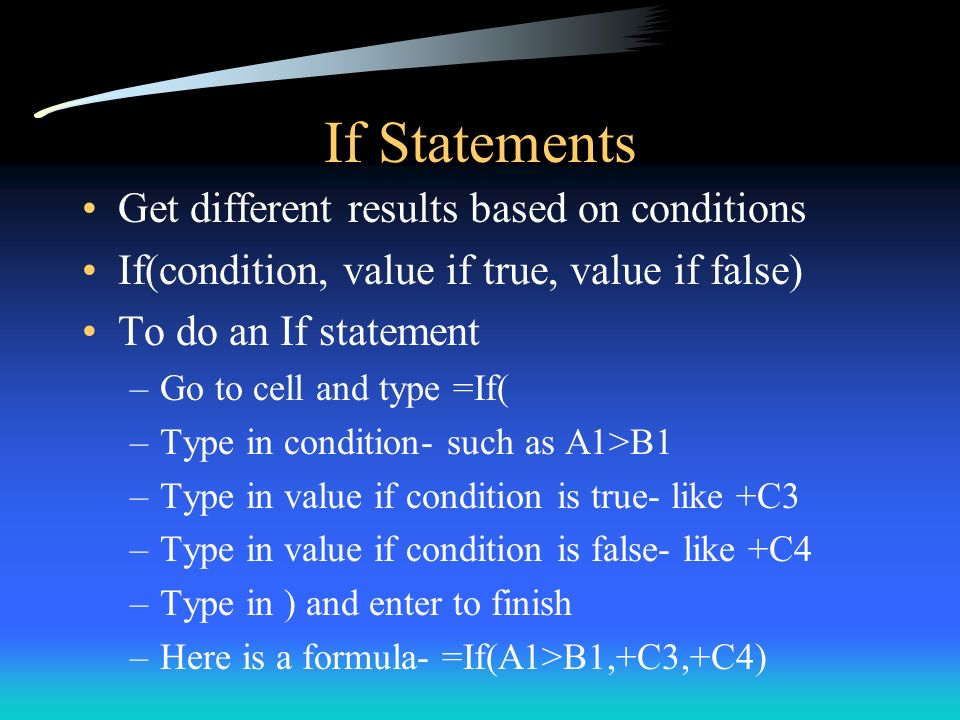 If Statements Get different results based on conditions If(condition, value if true, value if false) To do an If statement –Go to cell and type =If( –