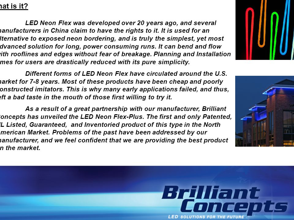 LED NEON FLEX - Breakdown What is it? LED Neon Flex was developed over 20 years ago, and several manufacturers in China claim to have the rights to it
