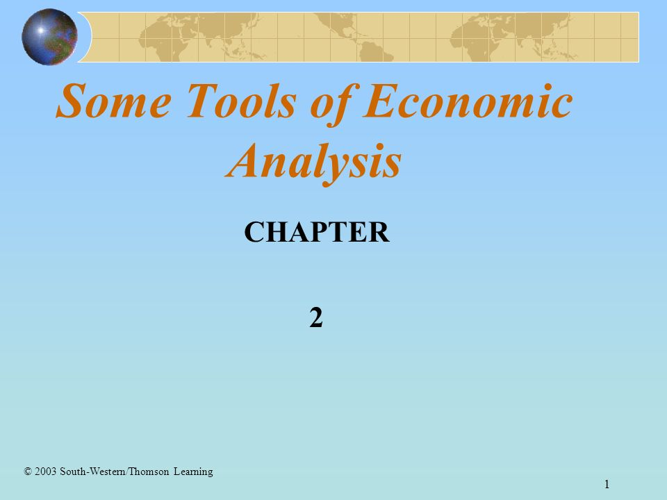 1 Some Tools of Economic Analysis CHAPTER 2 © 2003 South-Western/Thomson Learning