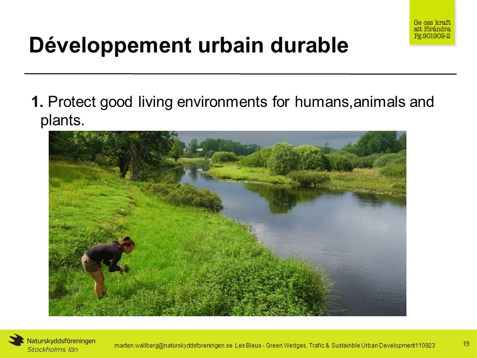 Développement urbain durable 19 1. Protect good living environments for humans,animals and plants.