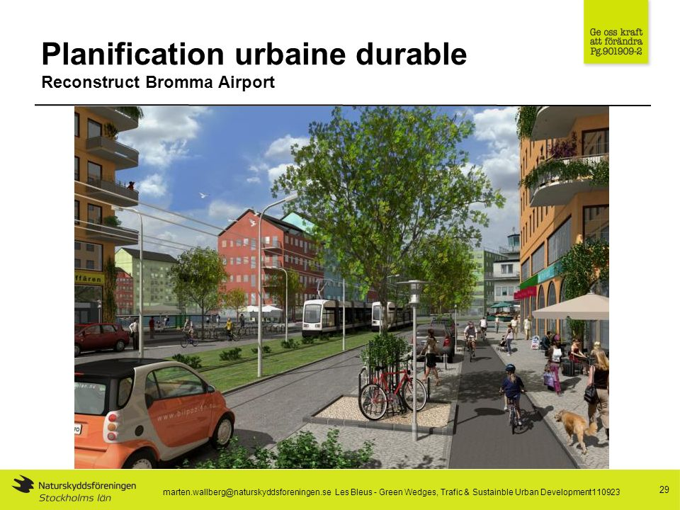 Planification urbaine durable Reconstruct Bromma Airport 29 marten.wallberg@naturskyddsforeningen.se Les Bleus - Green Wedges, Trafic & Sustainble Urban Development110923
