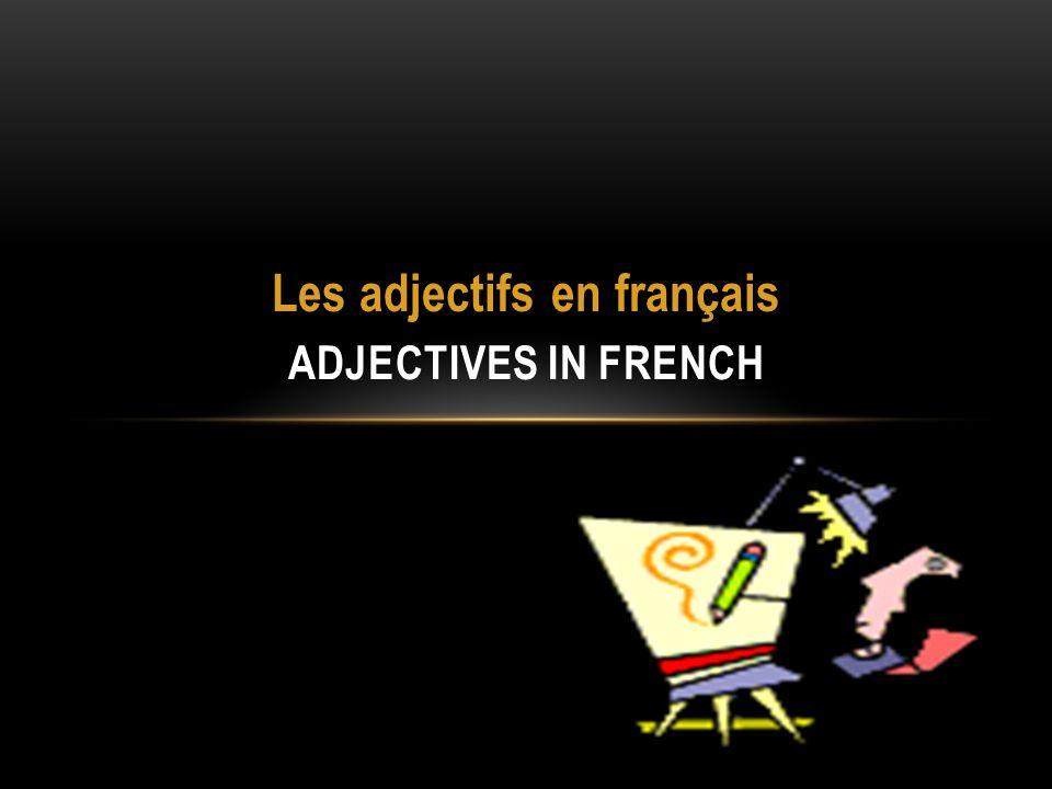 Les adjectifs en français ADJECTIVES IN FRENCH