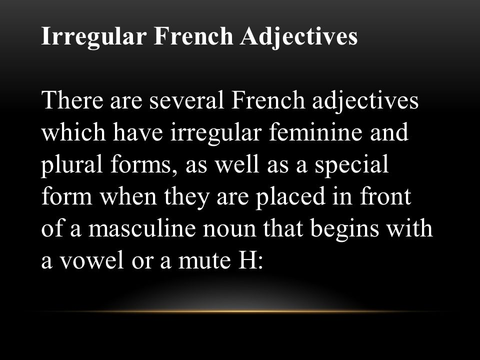 French adjectives change if they are feminine or plural. But they can sometimes change if they are masculine too! There can be up to four forms of eac