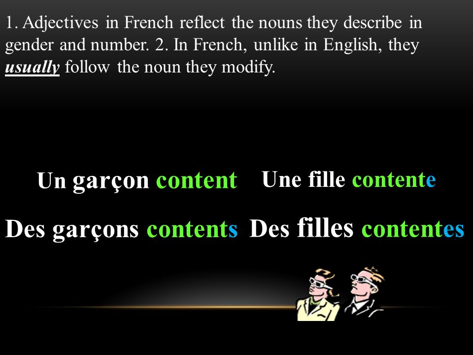 1.Adjectives in French reflect the nouns they describe in gender and number.