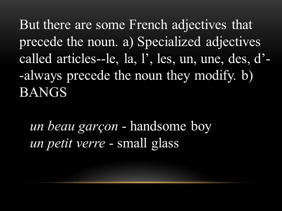 2. In English, adjectives are always found in front of the noun. However, most French adjectives follow the noun they modify: un livre vert - green bo