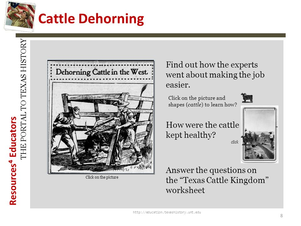 Resources Educators THE PORTAL TO TEXAS HISTORY Raising Cattle http://education.texashistory.unt.edu Learn about branding Cattlemen Convention Cattle