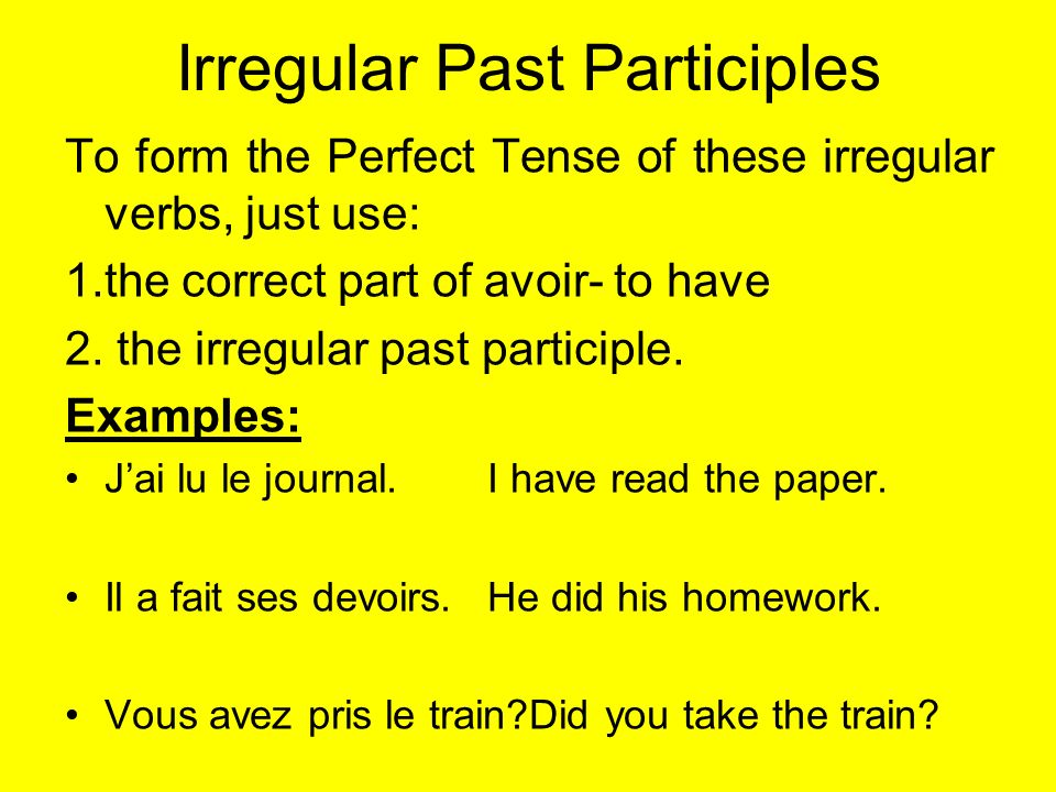 Irregular Past Participles To form the Perfect Tense of these irregular verbs, just use: 1.the correct part of avoir- to have 2. the irregular past pa