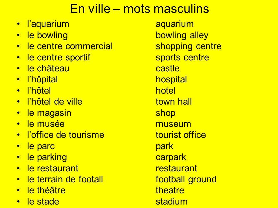 En ville – mots masculins laquariumaquarium le bowlingbowling alley le centre commercialshopping centre le centre sportifsports centre le châteaucastl