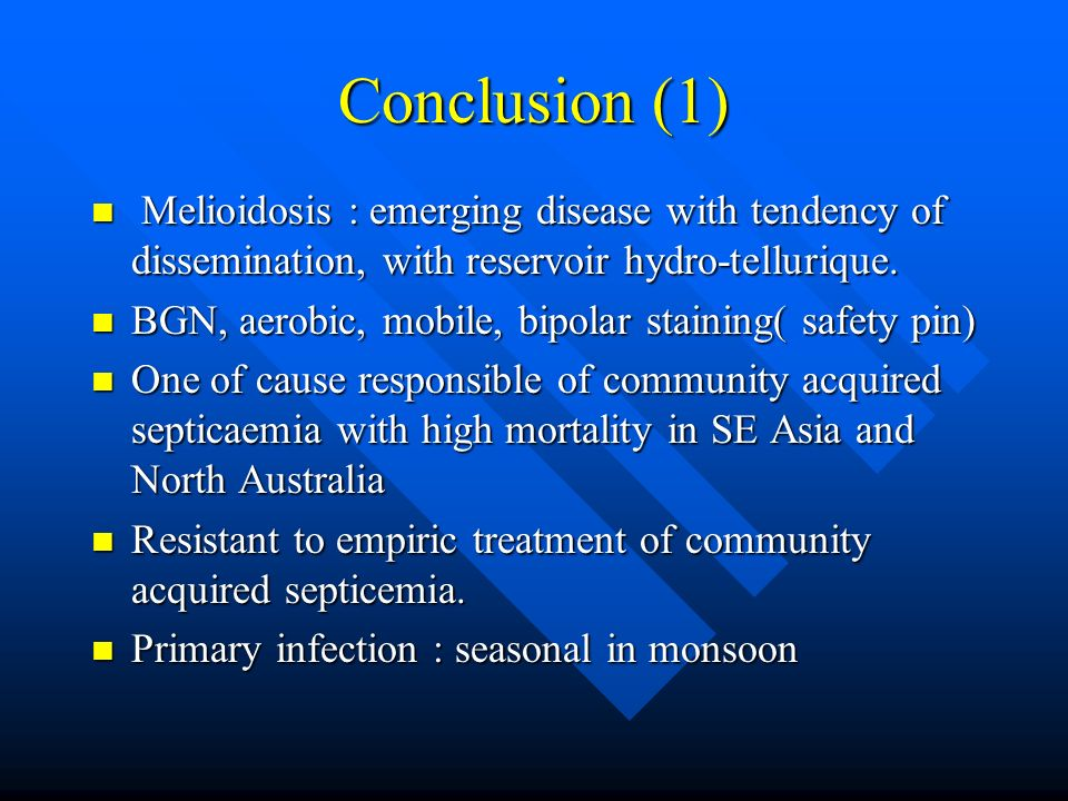 Conclusion (1) Melioidosis : emerging disease with tendency of dissemination, with reservoir hydro-tellurique. Melioidosis : emerging disease with ten