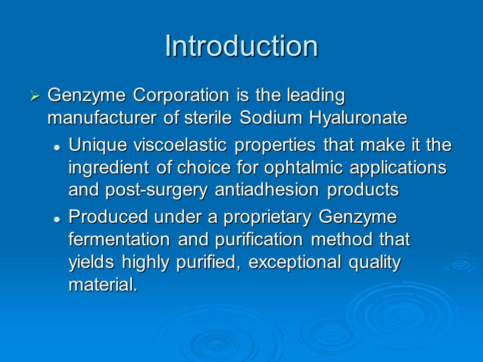 Introduction Genzyme Corporation is the leading manufacturer of sterile Sodium Hyaluronate Genzyme Corporation is the leading manufacturer of sterile