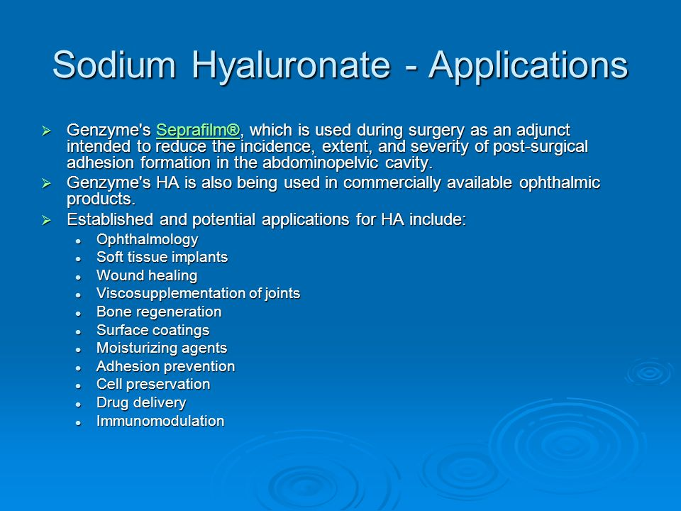Sodium Hyaluronate - Applications Genzyme's Seprafilm®, which is used during surgery as an adjunct intended to reduce the incidence, extent, and sever