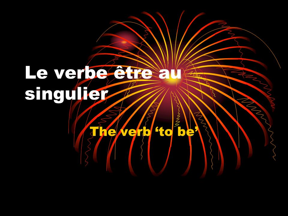 Le verbe être au singulier The verb to be