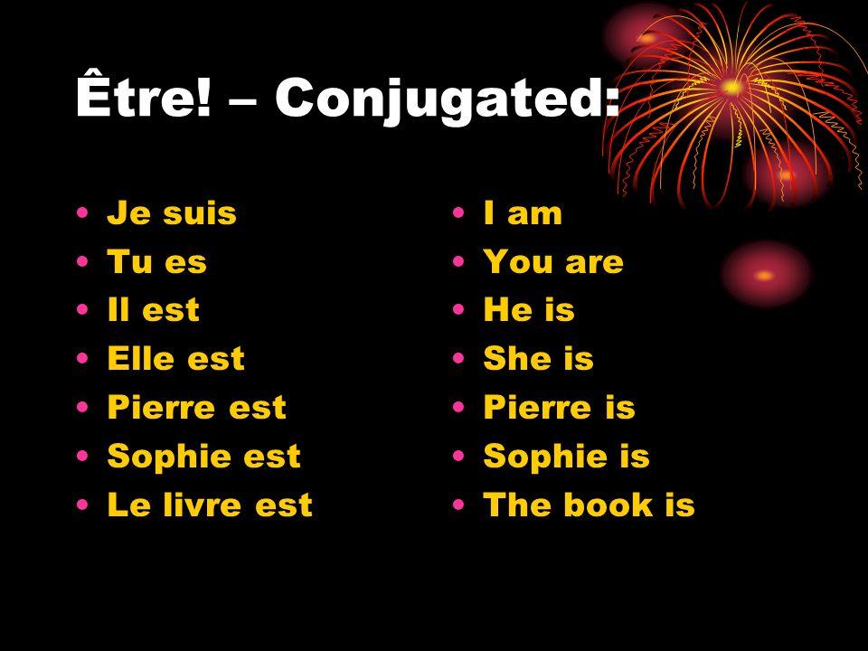 Être! – Conjugated: Je suis Tu es Il est Elle est Pierre est Sophie est Le livre est I am You are He is She is Pierre is Sophie is The book is