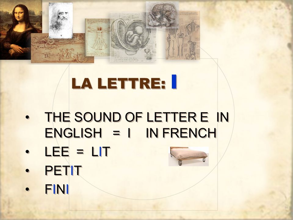 LA LETTRE: I THE SOUND OF LETTER E IN ENGLISH = I IN FRENCH LEE = LIT PETIT FINI THE SOUND OF LETTER E IN ENGLISH = I IN FRENCH LEE = LIT PETIT FINI