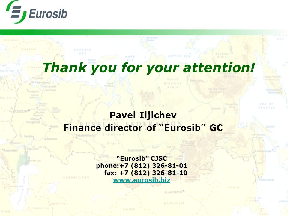Thank you for your attention! Eurosib CJSC phone:+7 (812) 326-81-01 fax: +7 (812) 326-81-10 fax: +7 (812) 326-81-10 www.eurosib.biz Pavel Iljichev Fin
