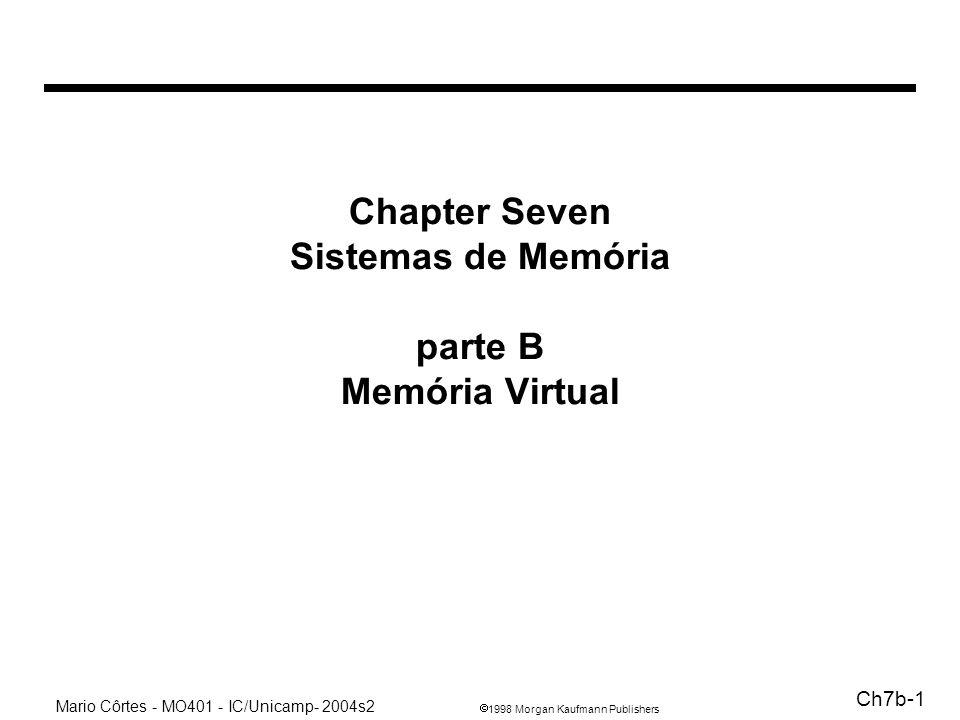 1998 Morgan Kaufmann Publishers Mario Côrtes - MO401 - IC/Unicamp- 2004s2 Ch7b-1 Chapter Seven Sistemas de Memória parte B Memória Virtual