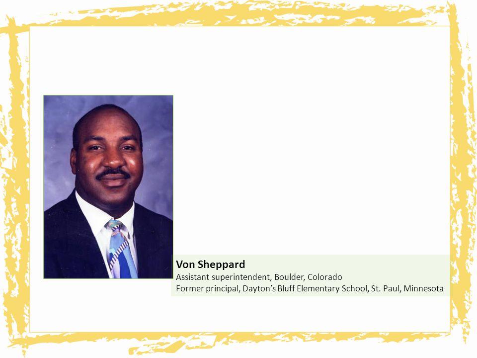 Von Sheppard Assistant superintendent, Boulder, Colorado Former principal, Daytons Bluff Elementary School, St. Paul, Minnesota