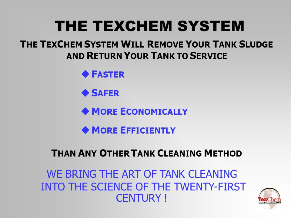 THE TEXCHEM SYSTEM uF ASTER uS AFER uM ORE E CONOMICALLY uM ORE E FFICIENTLY WE BRING THE ART OF TANK CLEANING INTO THE SCIENCE OF THE TWENTY-FIRST CE