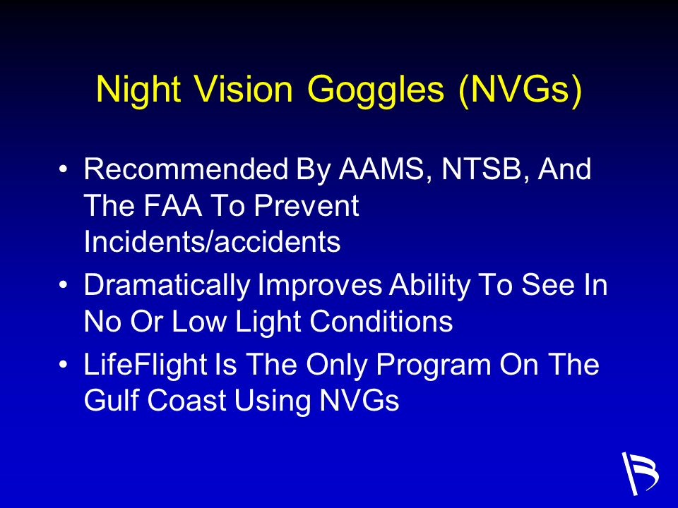 Night Vision Goggles (NVGs) Recommended By AAMS, NTSB, And The FAA To Prevent Incidents/accidents Dramatically Improves Ability To See In No Or Low Li