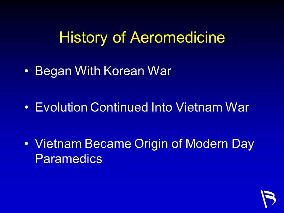 History of Aeromedicine Began With Korean War Evolution Continued Into Vietnam War Vietnam Became Origin of Modern Day Paramedics