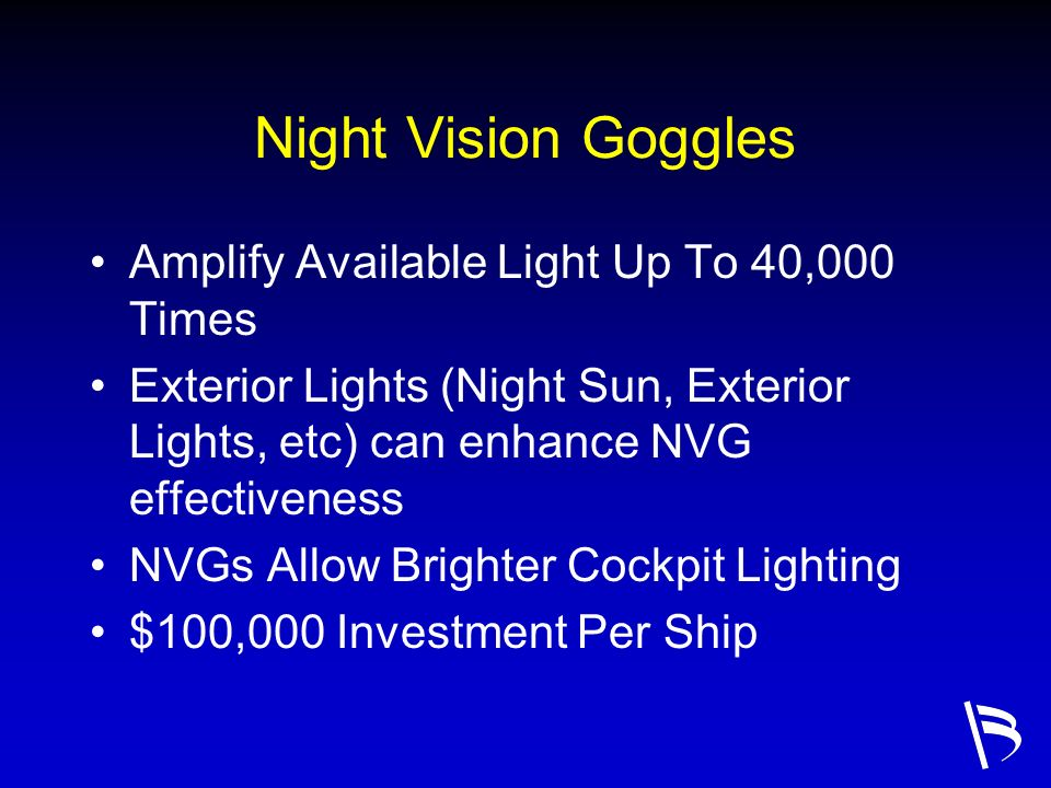 Night Vision Goggles Amplify Available Light Up To 40,000 Times Exterior Lights (Night Sun, Exterior Lights, etc) can enhance NVG effectiveness NVGs A